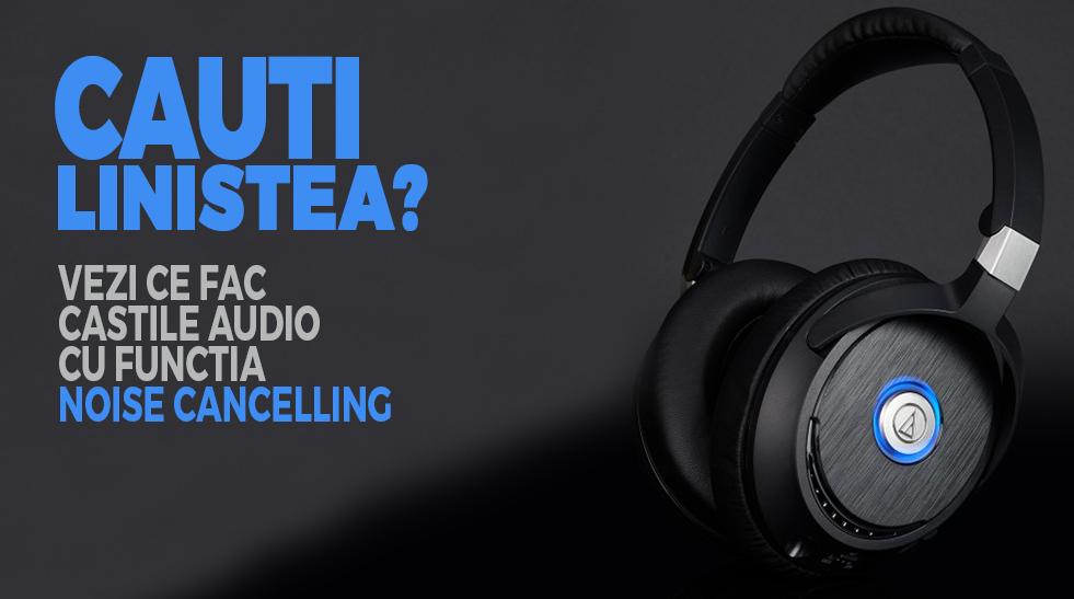 Casti Audio cu Active Noise Cancelling - Cum Functioneaza